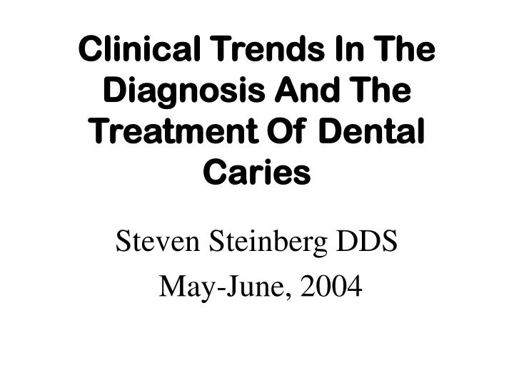 Clinical trends in the diagnosis and the treatment of dental caries l.jpg