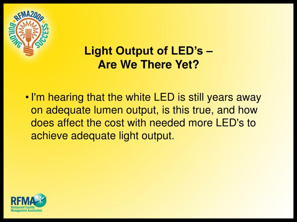 Light Output of LED's – Are We There Yet?