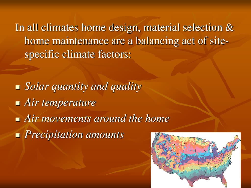In all climates home design, material selection & home maintenance are a balancing act of site-specific climate factors: