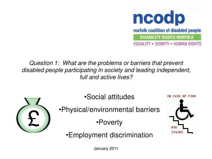Question 1:  What are the problems or barriers that prevent disabled people participating in society...