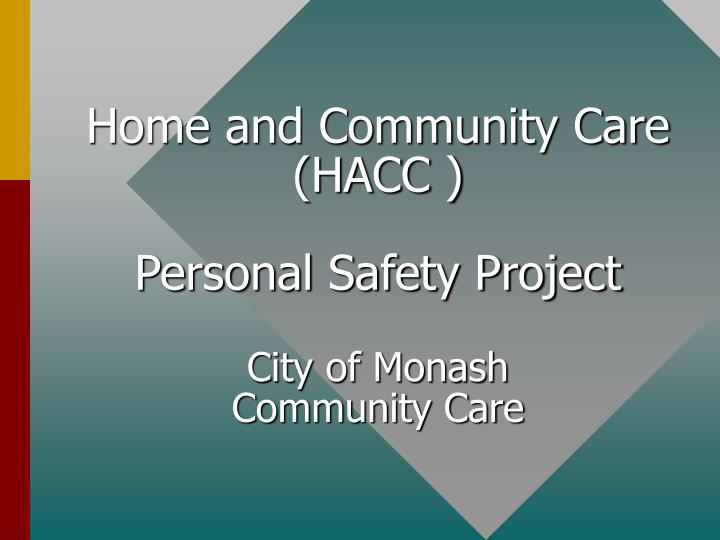 Home and community care hacc personal safety project city of monash community care