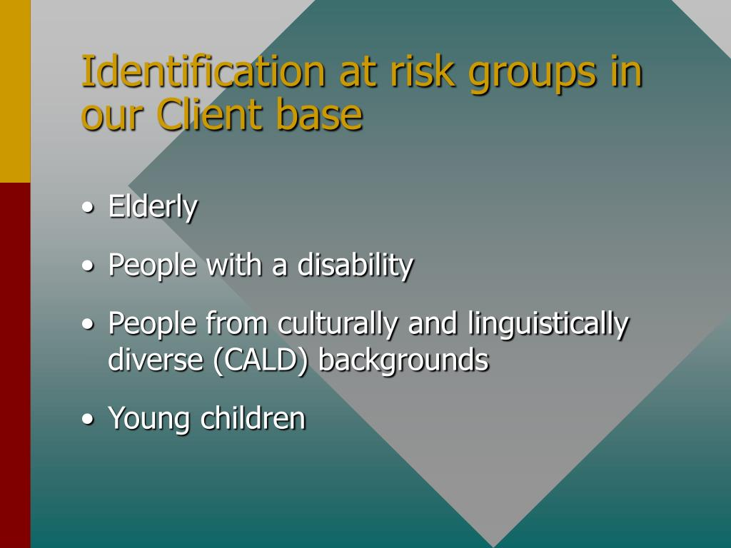 Identification at risk groups in our Client base