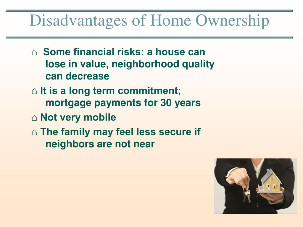 ⌂  Some financial risks: a house can lose in value, neighborhood quality can decrease