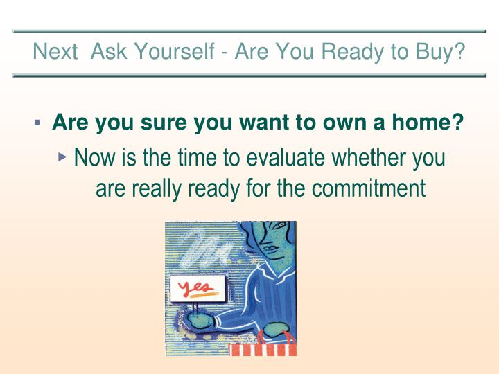 Next ask yourself are you ready to buy