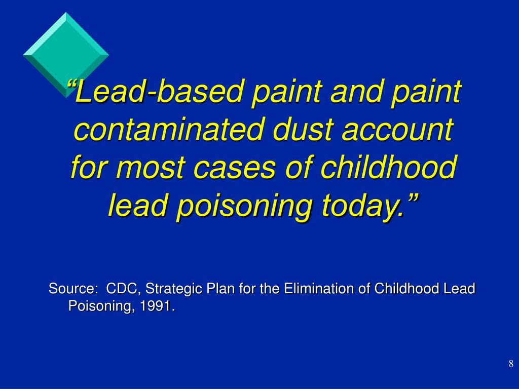 """""""Lead-based paint and paint contaminated dust account for most cases of childhood lead poisoning today."""""""
