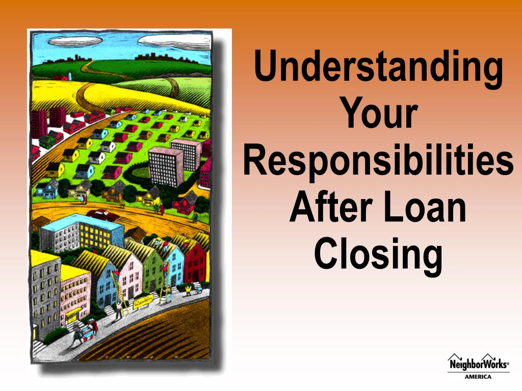 Understanding Your Responsibilities After Loan Closing