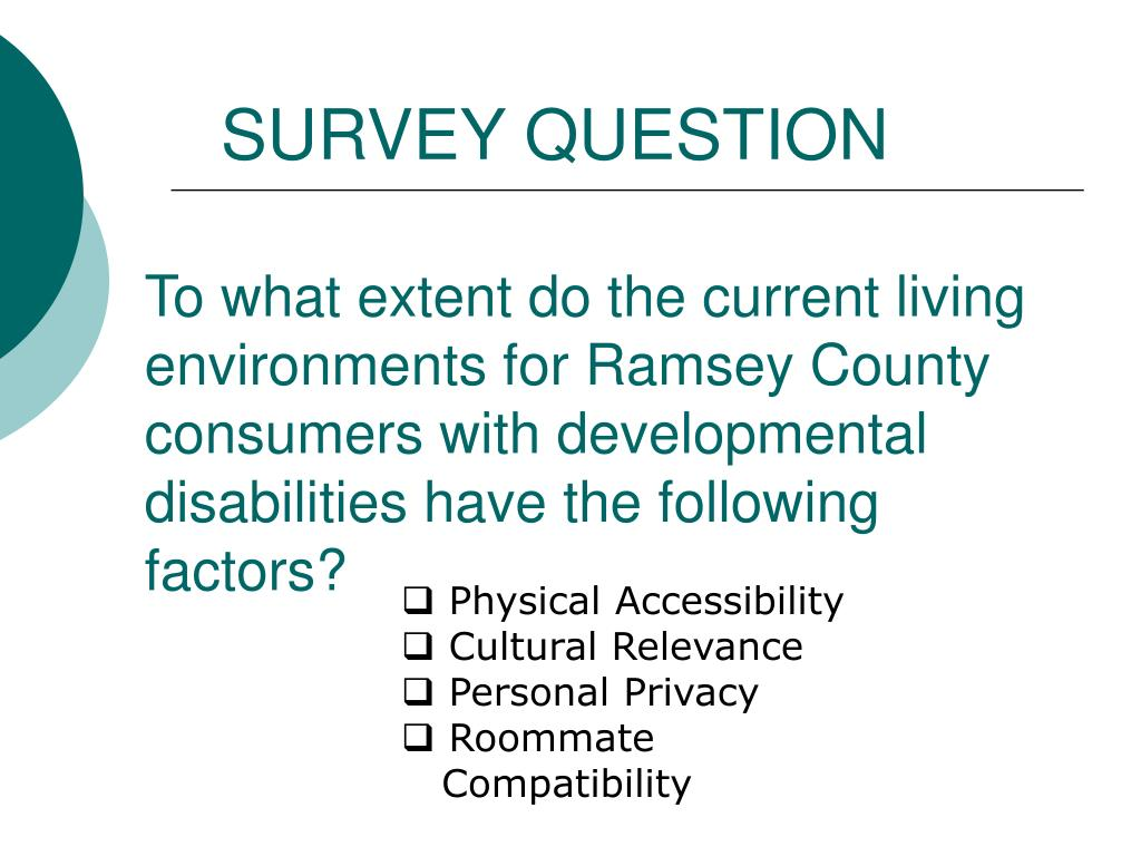 To what extent do the current living environments for Ramsey County consumers with developmental disabilities have the following factors?