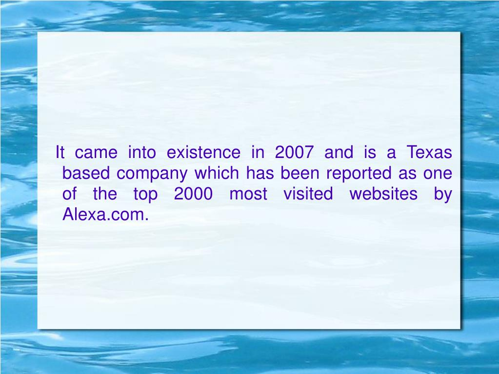 It came into existence in 2007 and is a Texas based company which has been reported as one of the top 2000 most visited websites by Alexa.com.