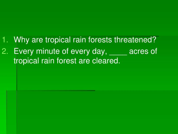 Why are tropical rain forests threatened?