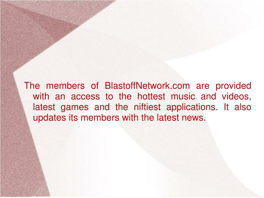 The members of BlastoffNetwork.com are provided with an access to the hottest music and videos, latest games and the niftiest applications. It also updates its members with the latest news.