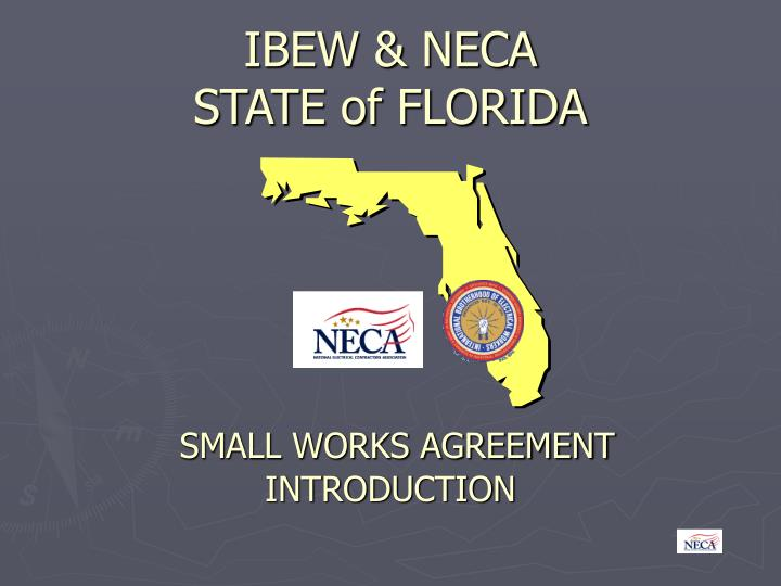 Ibew neca state of florida small works agreement introduction l.jpg