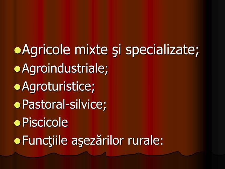 Agricole mixte şi specializate;