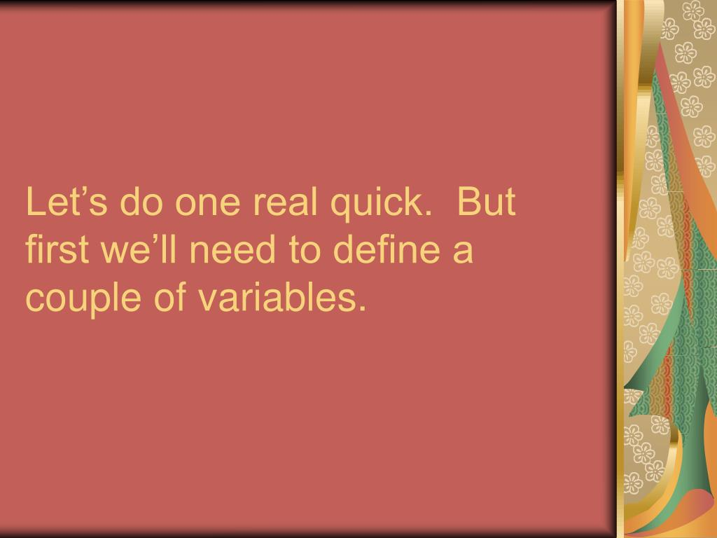 Let's do one real quick.  But first we'll need to define a couple of variables.