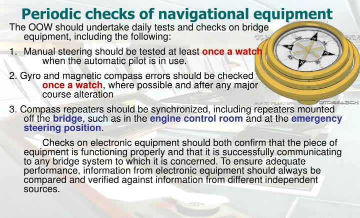 periodic checks of navigational equipment