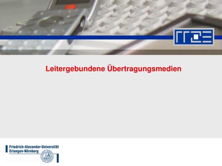 Leitergebundene Übertragungsmedien