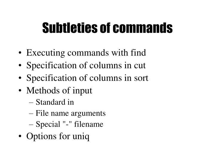 Subtleties of commands