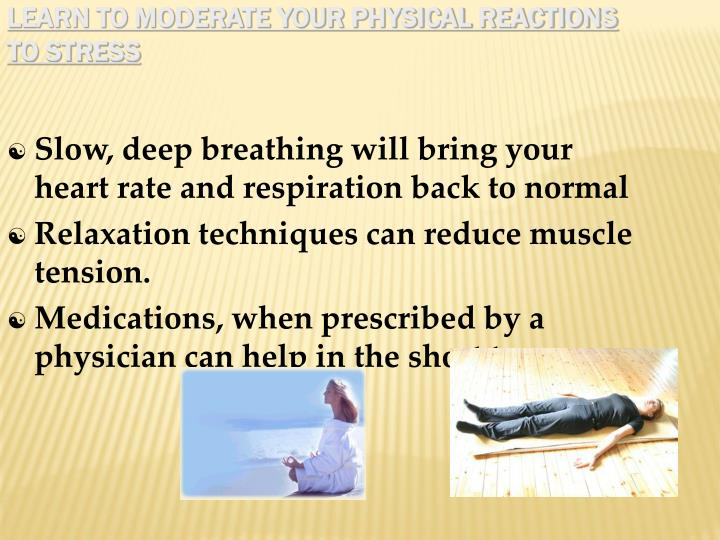 Learn to moderate your physical reactions to stress