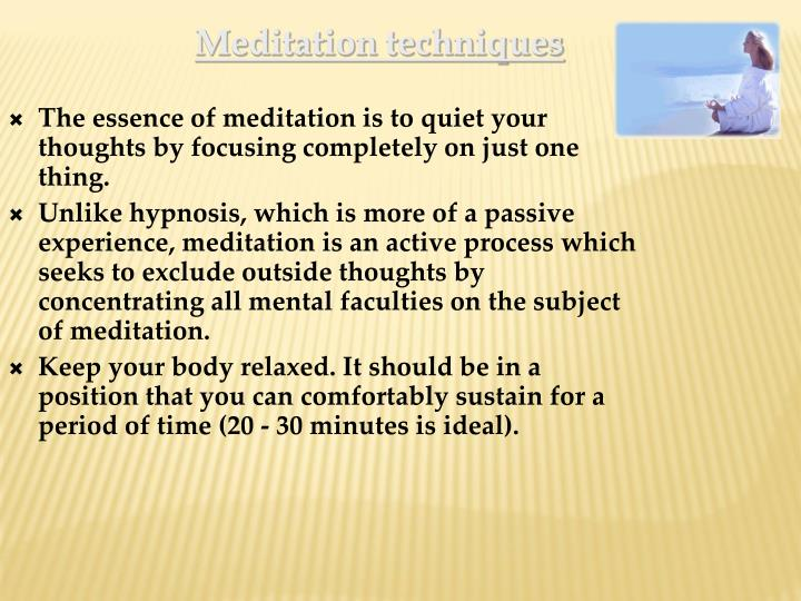 The essence of meditation is to quiet your thoughts by focusing completely on just one thing.