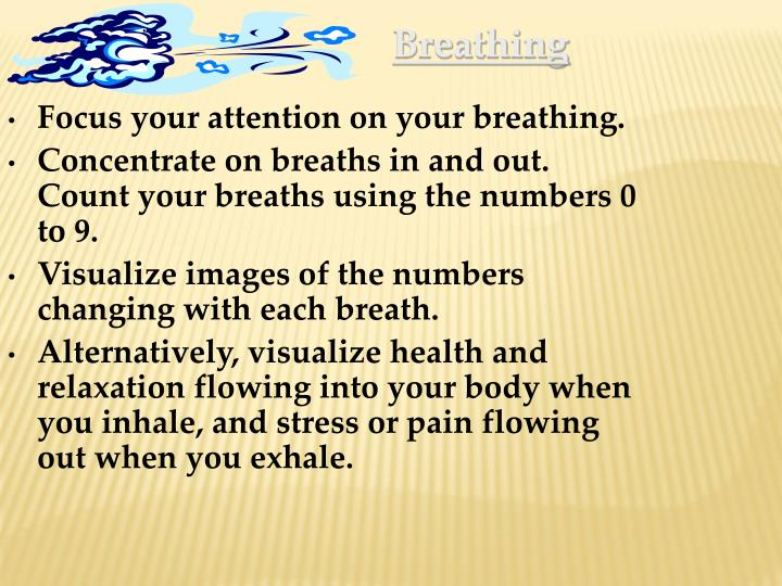 Focus your attention on your breathing.