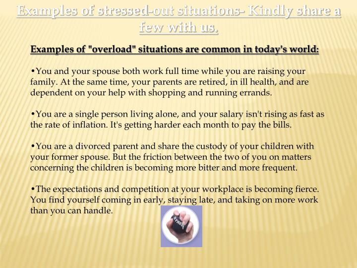 Examples of stressed-out situations- Kindly share a few with us.