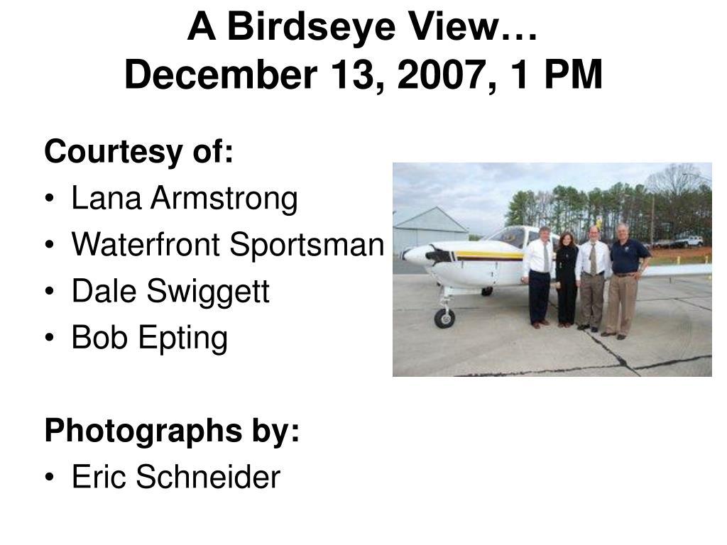 A Birdseye View…