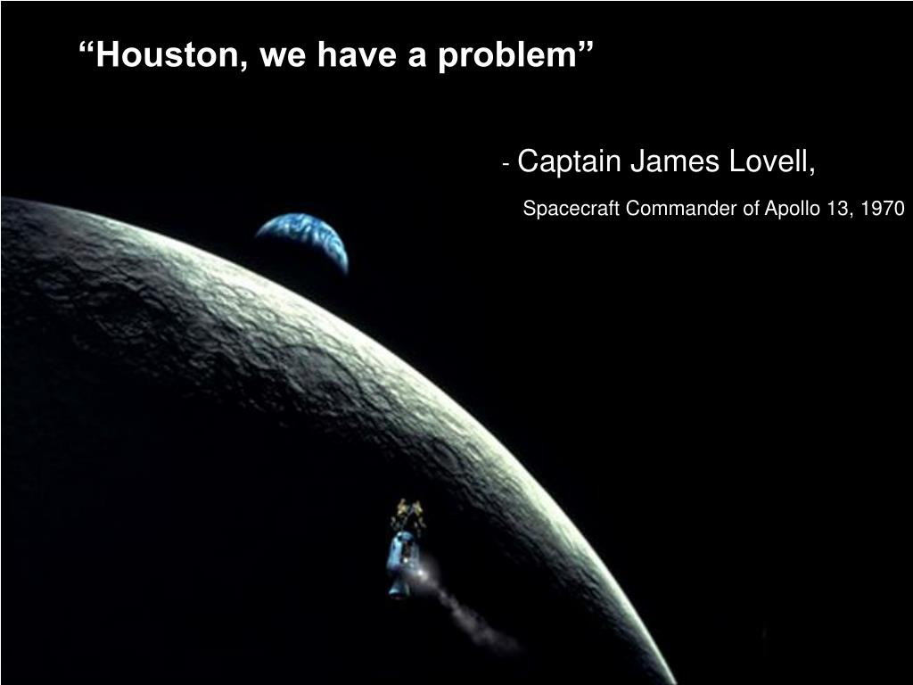 """Houston, we have a problem"""