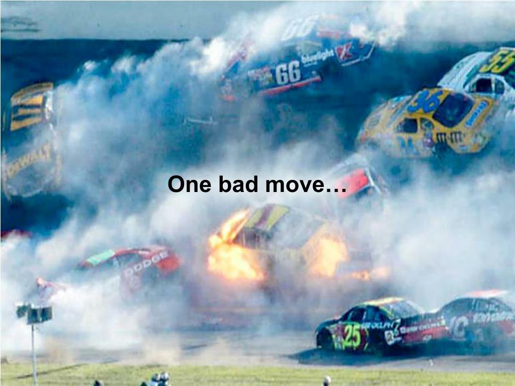 One bad move…