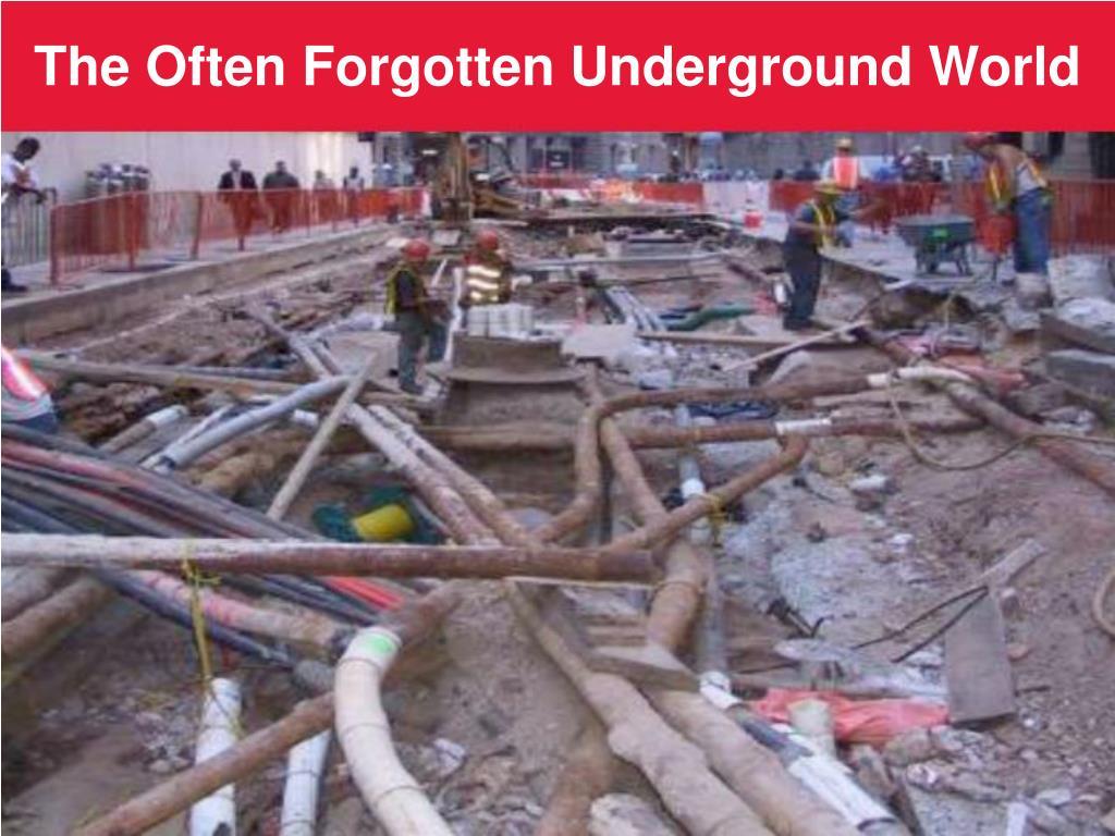 The Often Forgotten Underground World