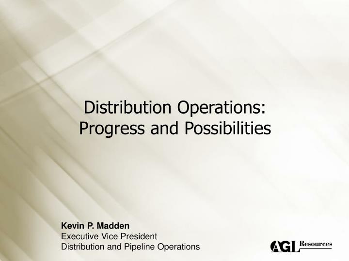 Distribution operations progress and possibilities