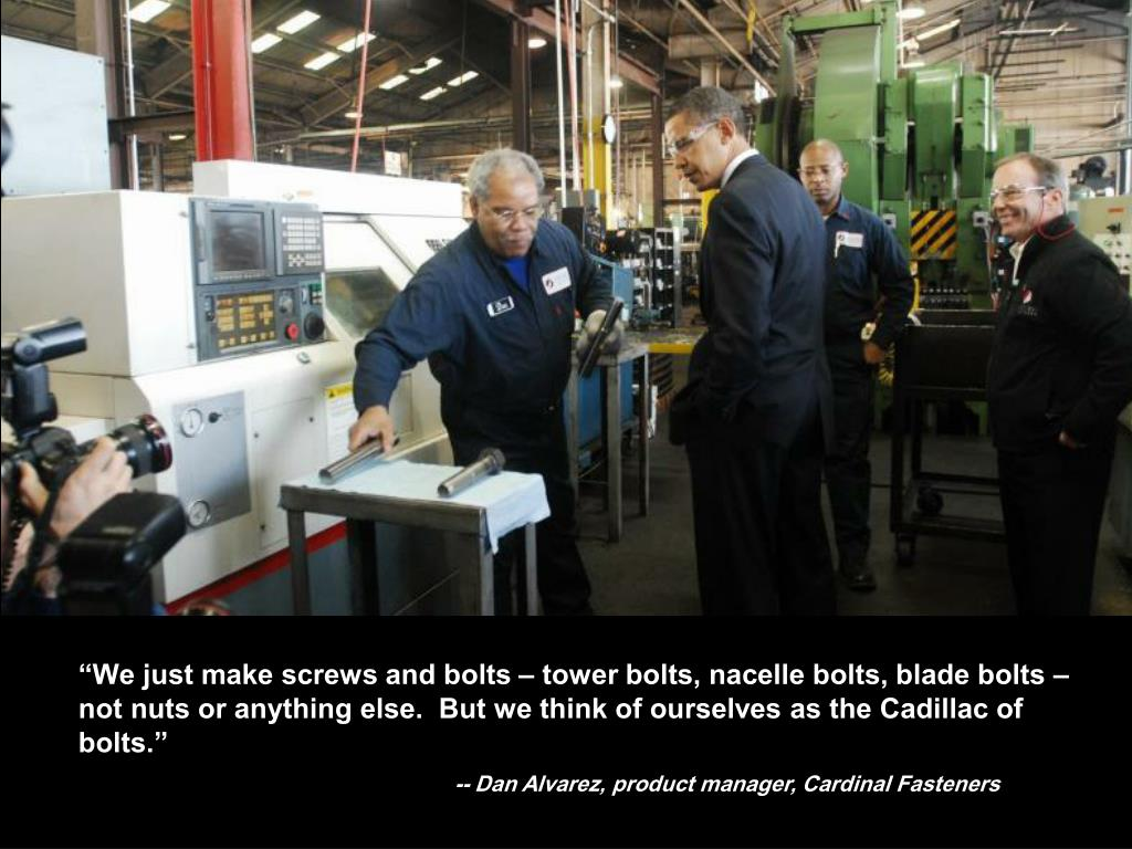 """""""We just make screws and bolts – tower bolts, nacelle bolts, blade bolts – not nuts or anything else.  But we think of ourselves as the Cadillac of bolts."""""""