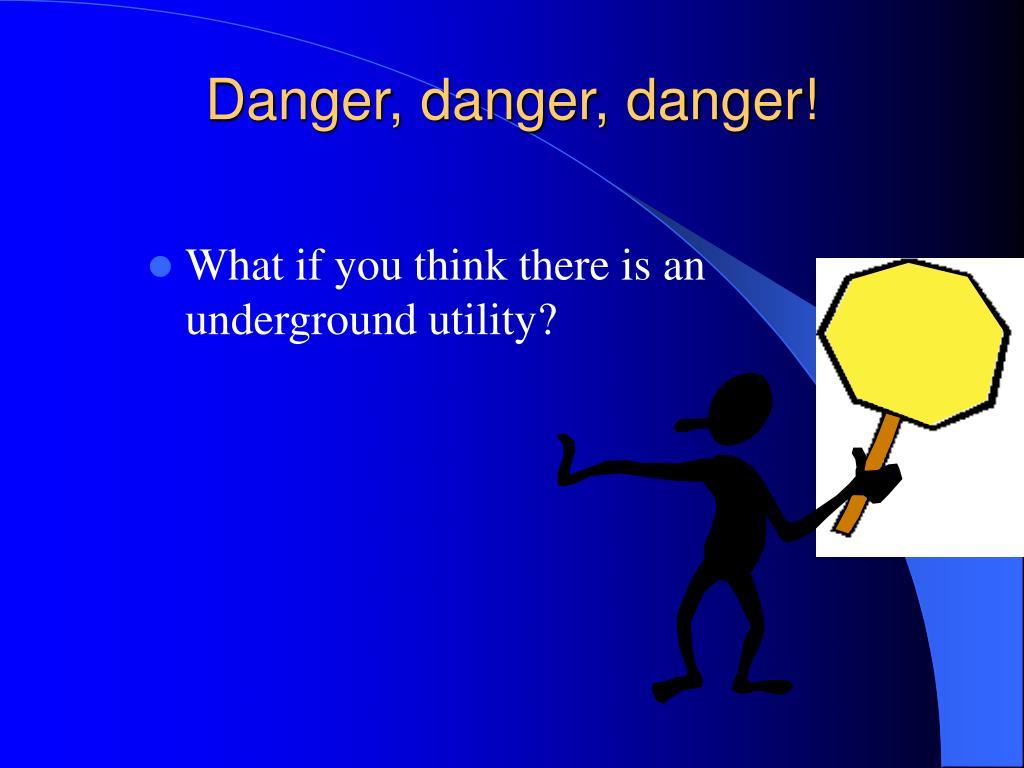 Danger, danger, danger!