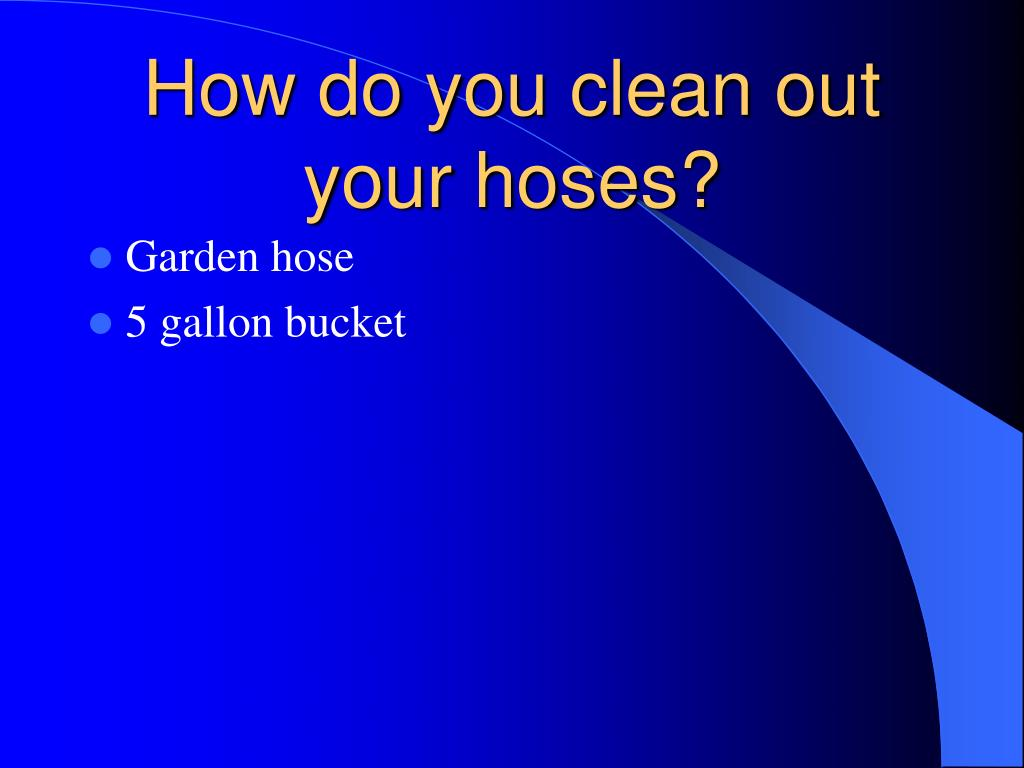 How do you clean out your hoses?