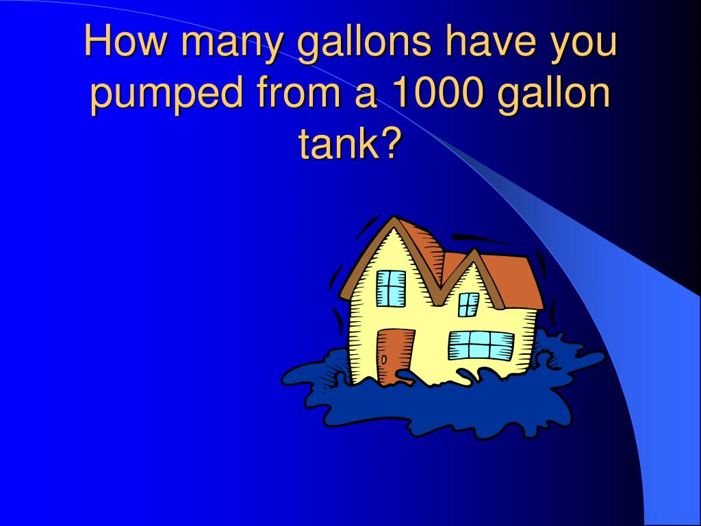 How many gallons have you pumped from a 1000 gallon tank?