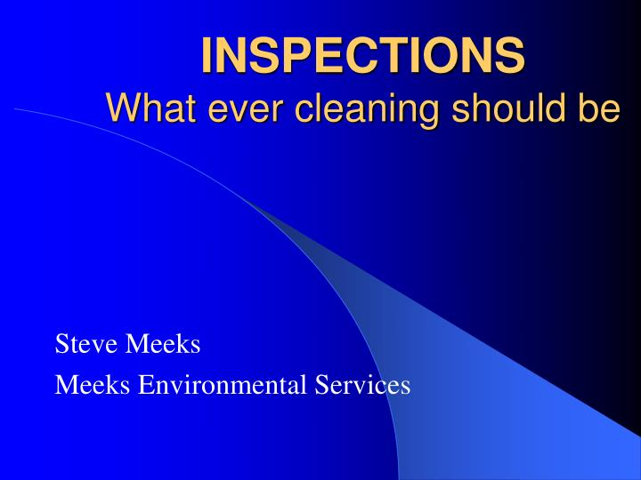 Inspections what ever cleaning should be