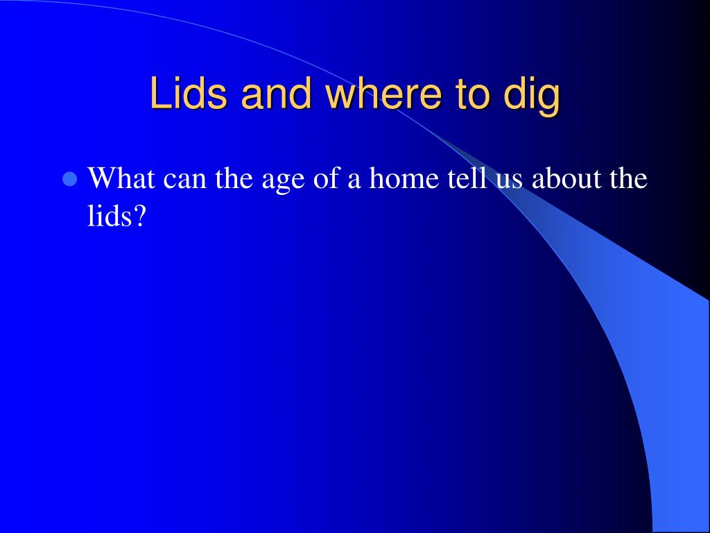 Lids and where to dig