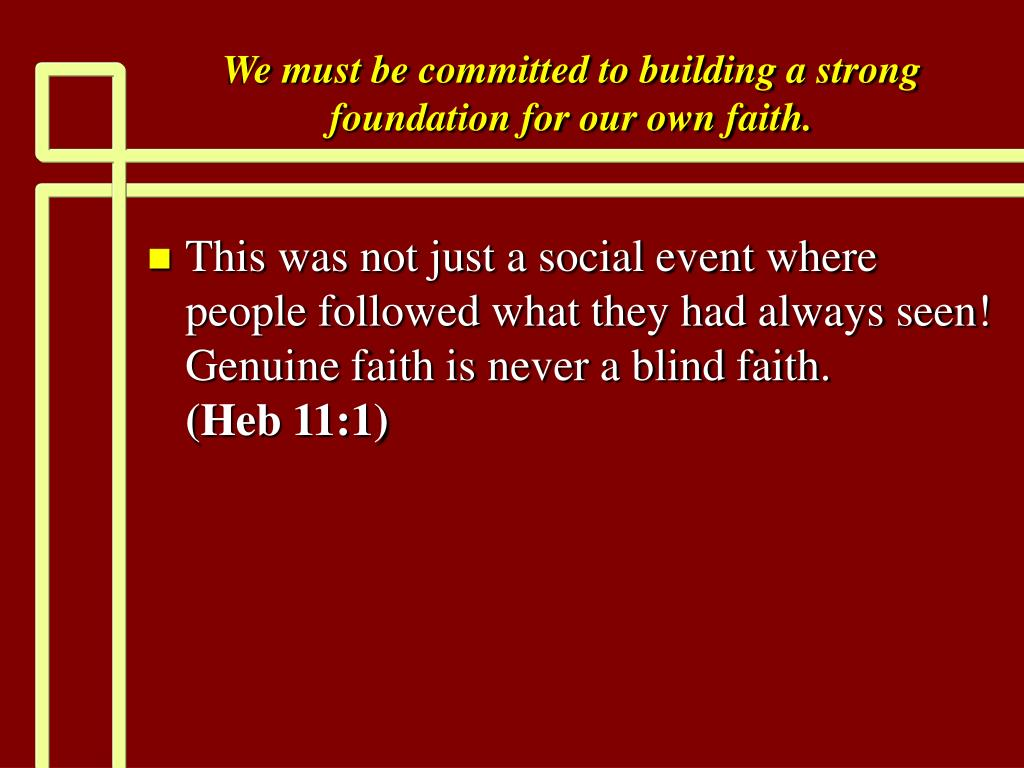 We must be committed to building a strong foundation for our own faith.