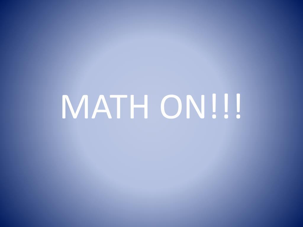 MATH ON!!!