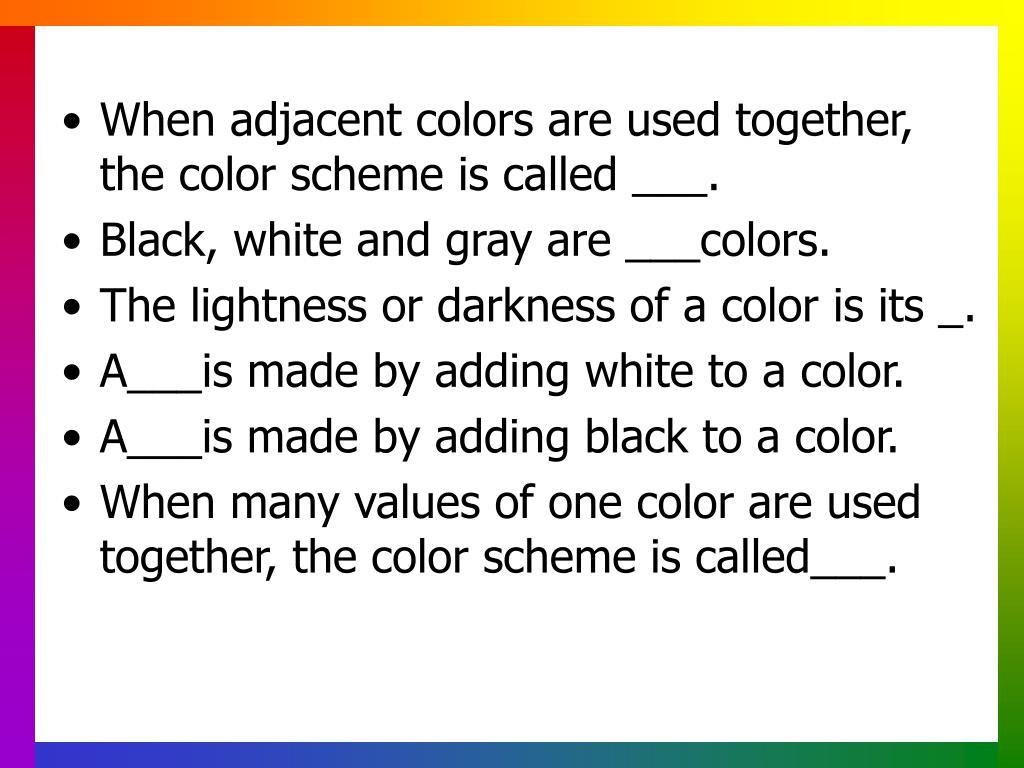 When adjacent colors are used together, the color scheme is called ___.