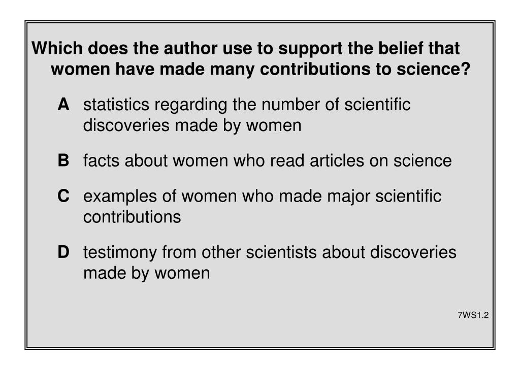 Which does the author use to support the belief that women have made many contributions to science?