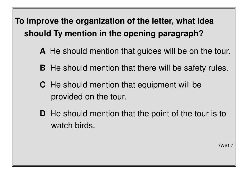 To improve the organization of the letter, what idea should Ty mention in the opening paragraph?