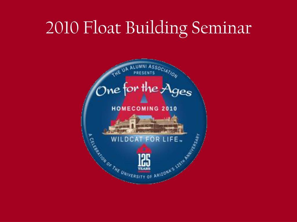 2010 float building seminar