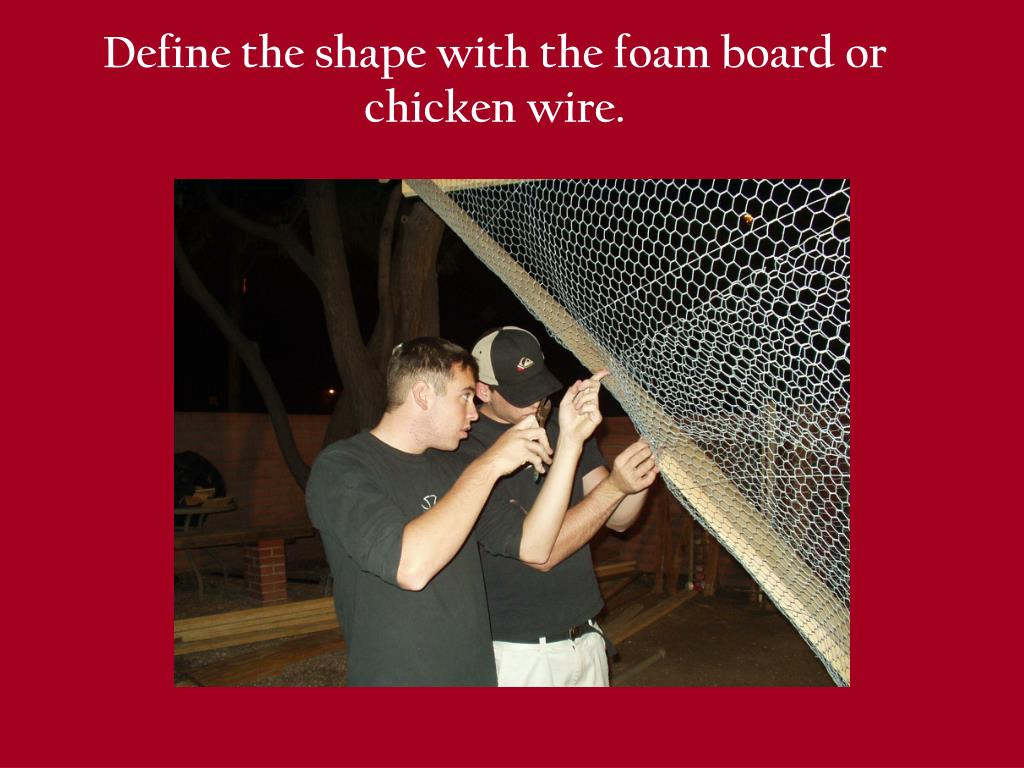 Define the shape with the foam board or chicken wire.