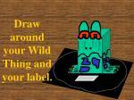 draw around your wild thing and your label