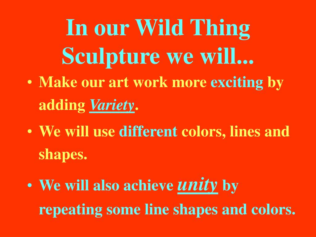 In our Wild Thing Sculpture we will...