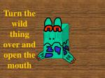 turn the wild thing over and open the mouth126