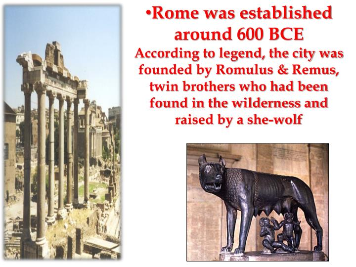 Rome was established around 600 BCE