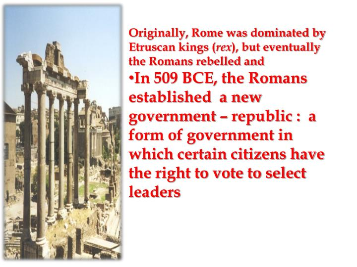Originally, Rome was dominated by Etruscan kings (