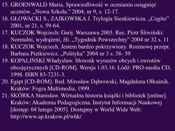 """GROENWALD Maria. Sprawiedliwość w ocenianiu osiągnięć uczniów. """"Nowa Szkoła."""" 2004, nr 9, s. 12-17."""