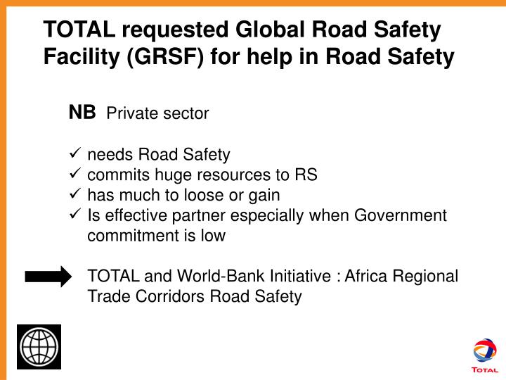 TOTAL requested Global Road Safety Facility (GRSF) for help in Road Safety