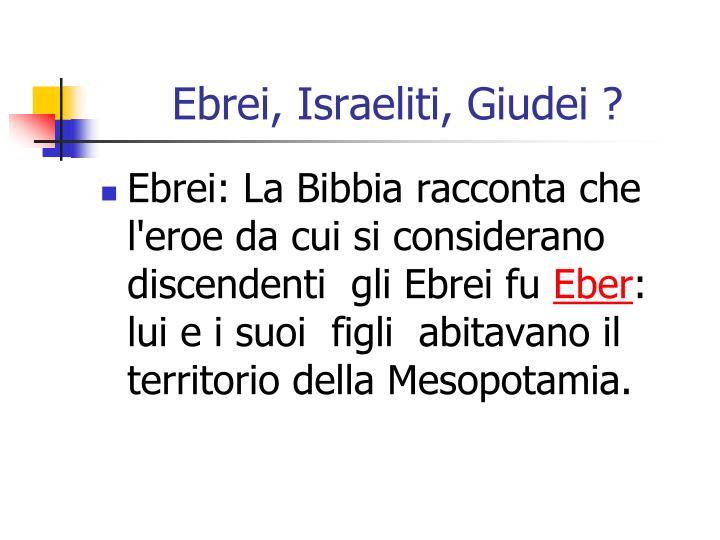 Ebrei, Israeliti, Giudei ?